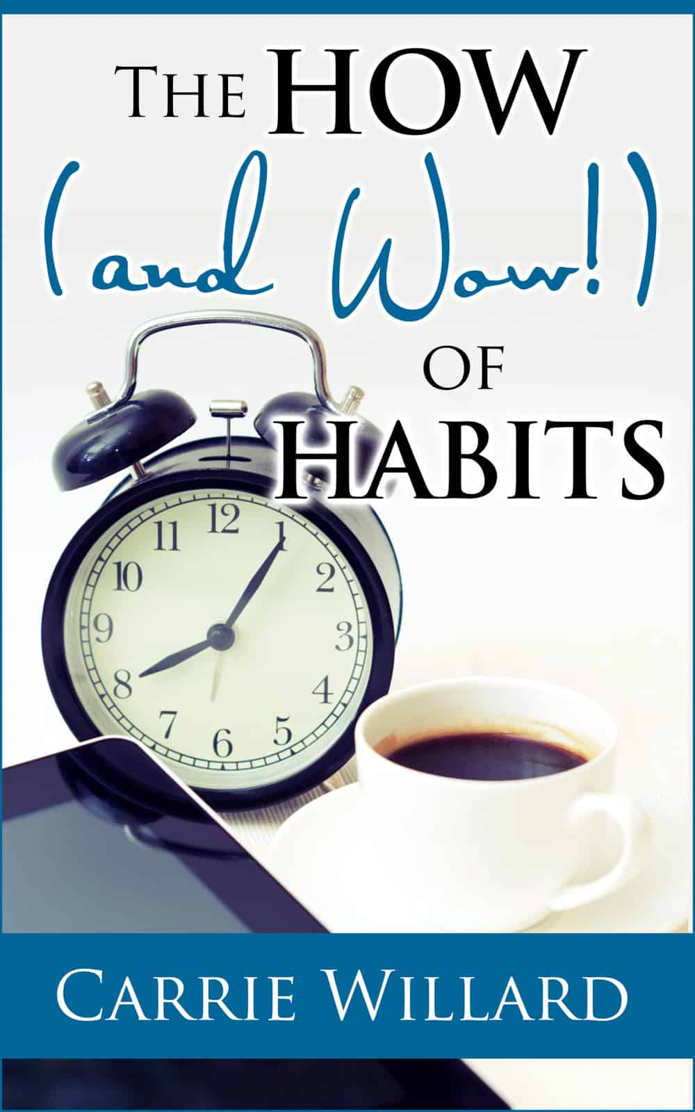 The How (and Wow!) of Habits by Carrie Willard